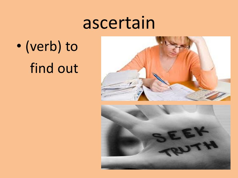 ascertain (verb) to find out