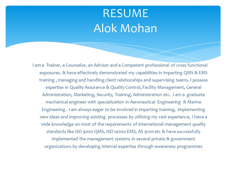 RESUME Alok Mohan I am a Trainer, a Counselor, an Advisor and a Competent professional of cross functional exposures. & have effectively demonstrated