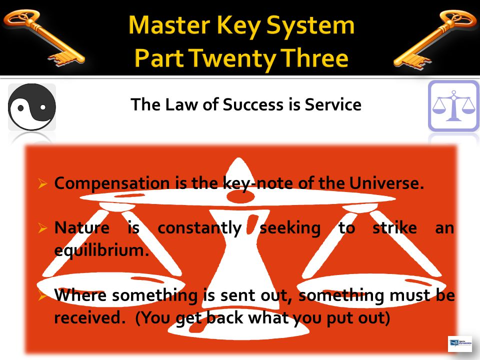 The Law of Success is Service  The forces of life are volatile; they are composed of your thoughts and ideas which are molded into form.
