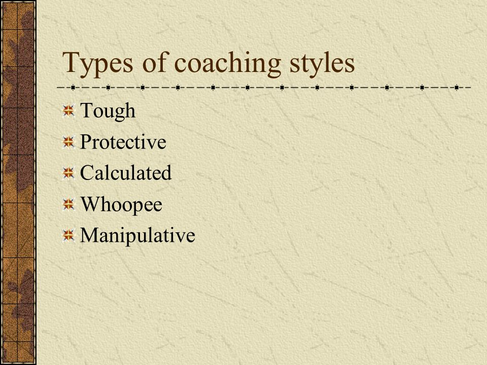 Types of coaching styles Tough Protective Calculated Whoopee Manipulative