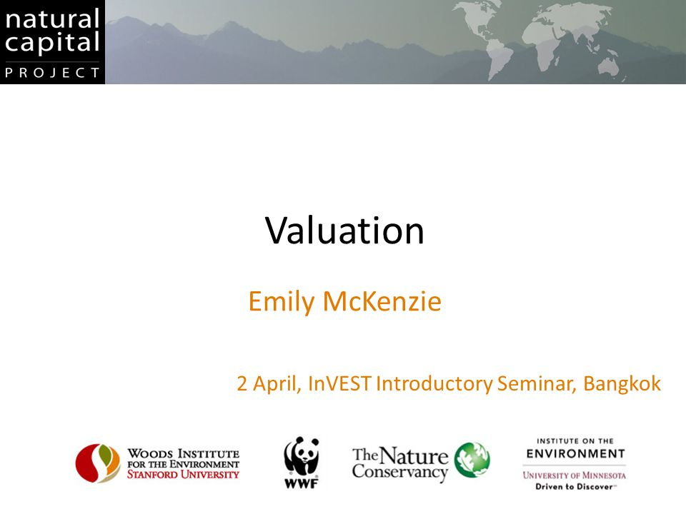 Valuation Emily McKenzie 2 April, InVEST Introductory Seminar, Bangkok