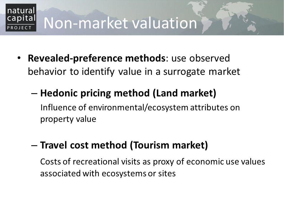 Non-market valuation Revealed-preference methods: use observed behavior to identify value in a surrogate market – Hedonic pricing method (Land market)