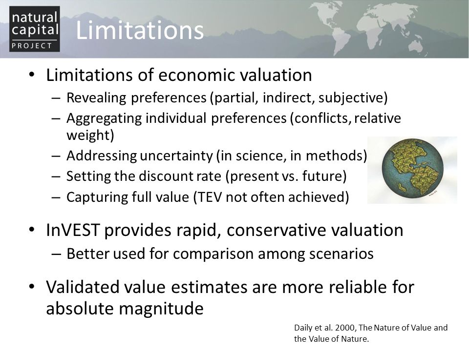 Limitations Limitations of economic valuation – Revealing preferences (partial, indirect, subjective) – Aggregating individual preferences (conflicts,