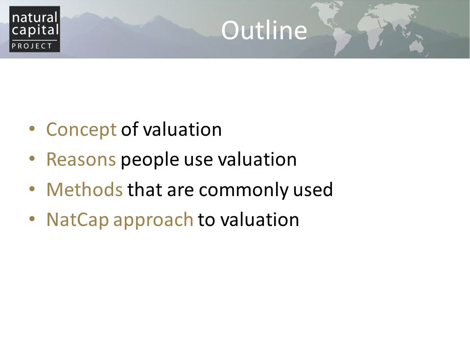 5 Valuation Ecosystem services are scarce and valuable Often no markets or prices exist for ecosystem services Valuation makes value of environment explicit Valuation techniques based on human decisions Requires biophysical modeling