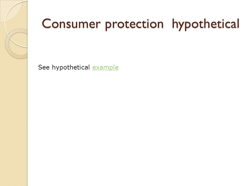 Consumer protection hypothetical See hypothetical exampleexample