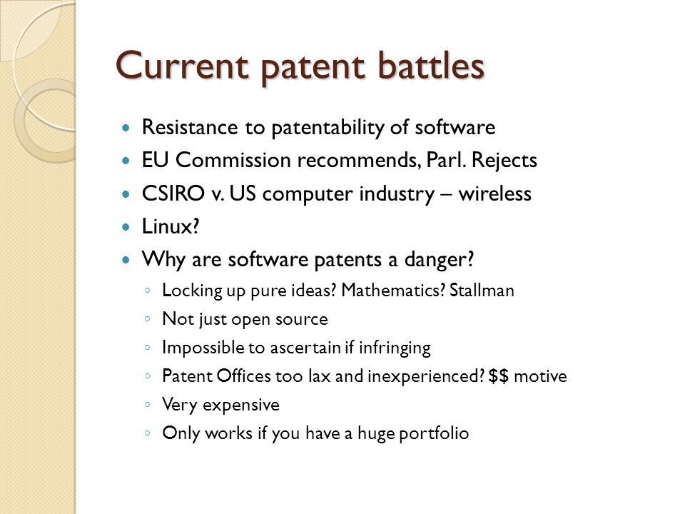Current patent battles Resistance to patentability of software EU Commission recommends, Parl. Rejects CSIRO v. US computer industry – wireless Linux?