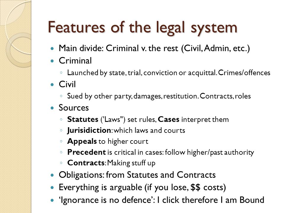 Features of the legal system Main divide: Criminal v. the rest (Civil, Admin, etc.) Criminal ◦ Launched by state, trial, conviction or acquittal. Crim