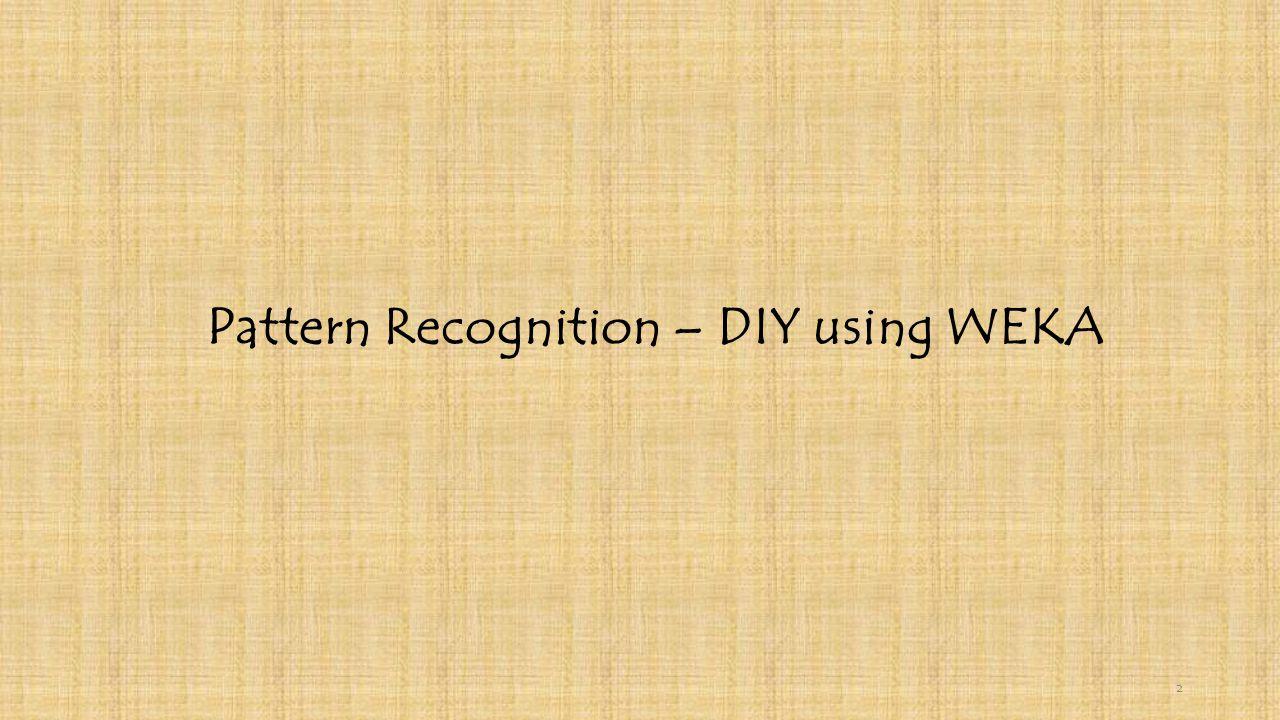 Pattern Recognition – DIY using WEKA 2