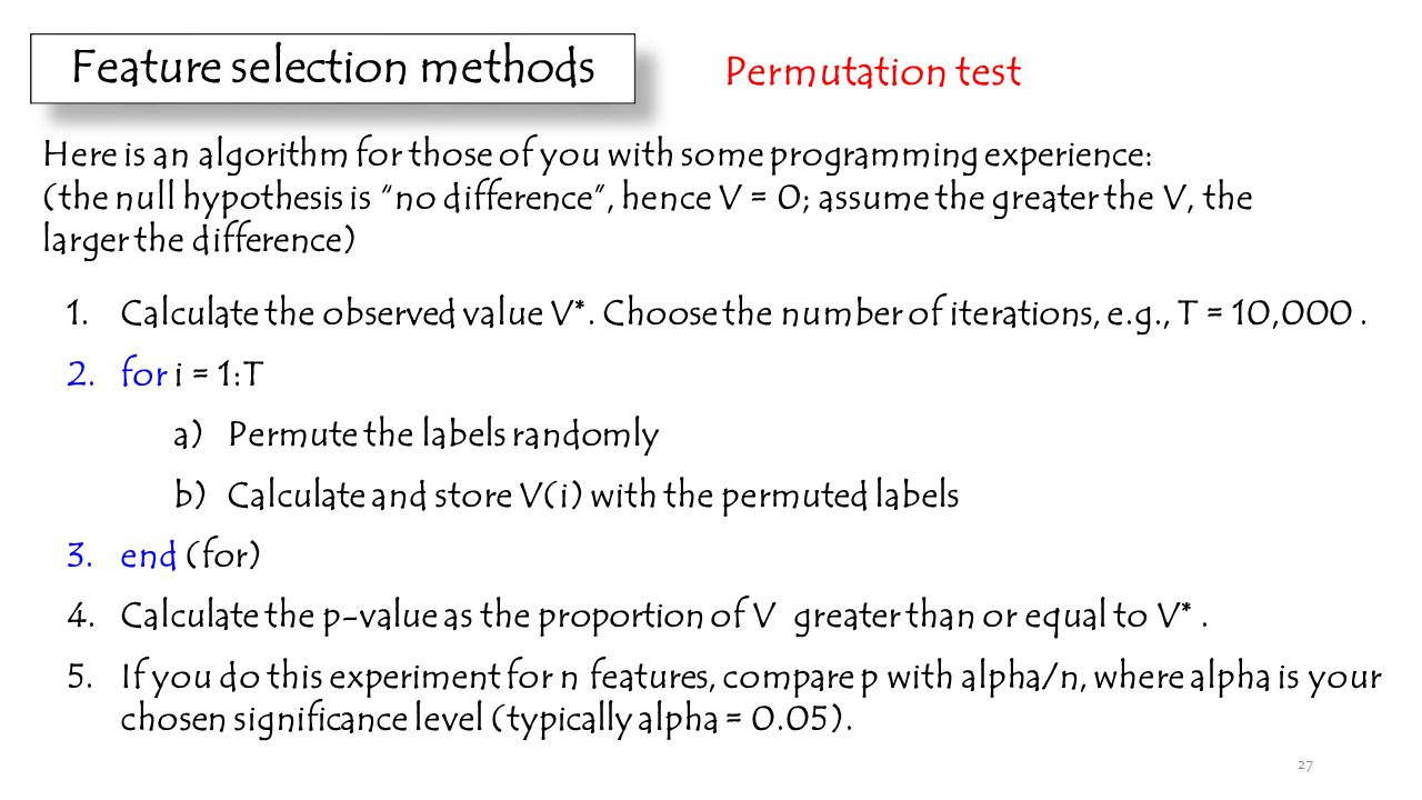 Feature selection methods Permutation test 1.Calculate the observed value V*.