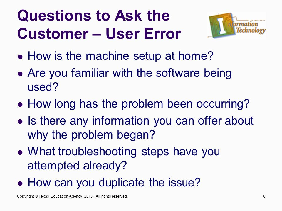 Questions to Ask the Customer – User Error How is the machine setup at home.