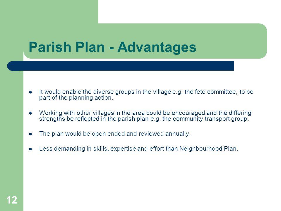 12 Parish Plan - Advantages It would enable the diverse groups in the village e.g.