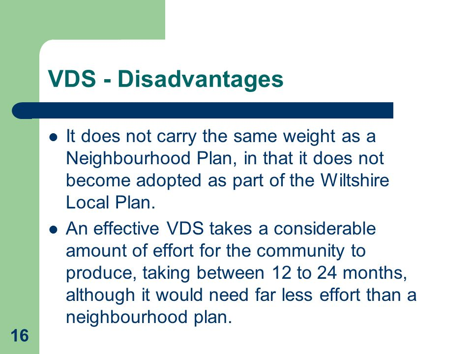 VDS - Disadvantages It does not carry the same weight as a Neighbourhood Plan, in that it does not become adopted as part of the Wiltshire Local Plan.