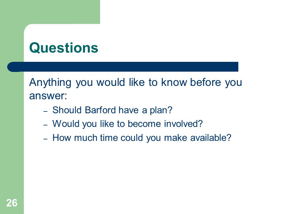 26 Questions Anything you would like to know before you answer: – Should Barford have a plan.