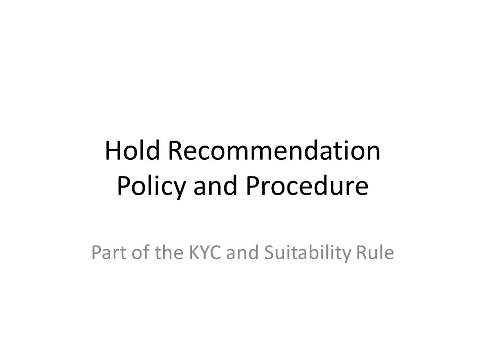 Hold Recommendation Policy and Procedure Part of the KYC and Suitability Rule