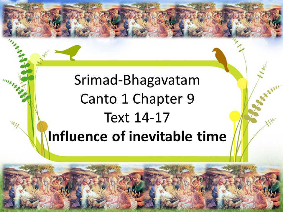 Srimad-Bhagavatam Canto 1 Chapter 9 Text 14-17 Influence of inevitable time