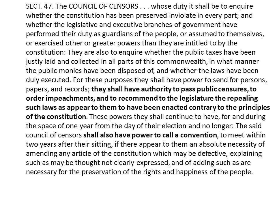 SECT. 47. The COUNCIL OF CENSORS... whose duty it shall be to enquire whether the constitution has been preserved inviolate in every part; and whether