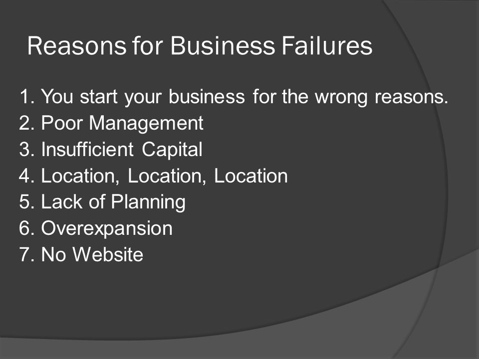 Reasons for Business Failures 1. You start your business for the wrong reasons.