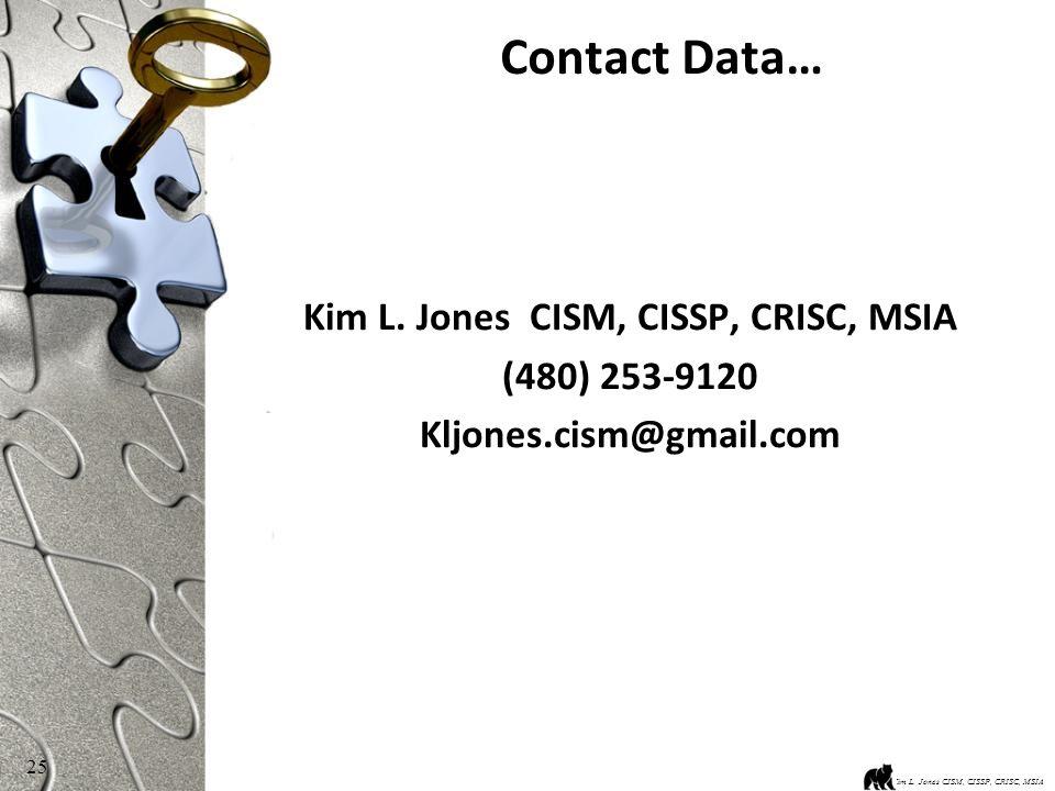 25 Contact Data… Kim L. Jones CISM, CISSP, CRISC, MSIA (480) 253-9120 Kljones.cism@gmail.com Kim L.