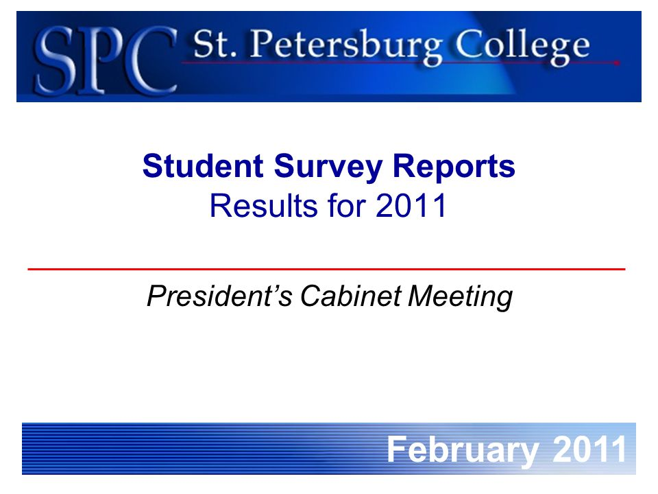 February 2011 Student Survey Reports Results for 2011 President's Cabinet Meeting