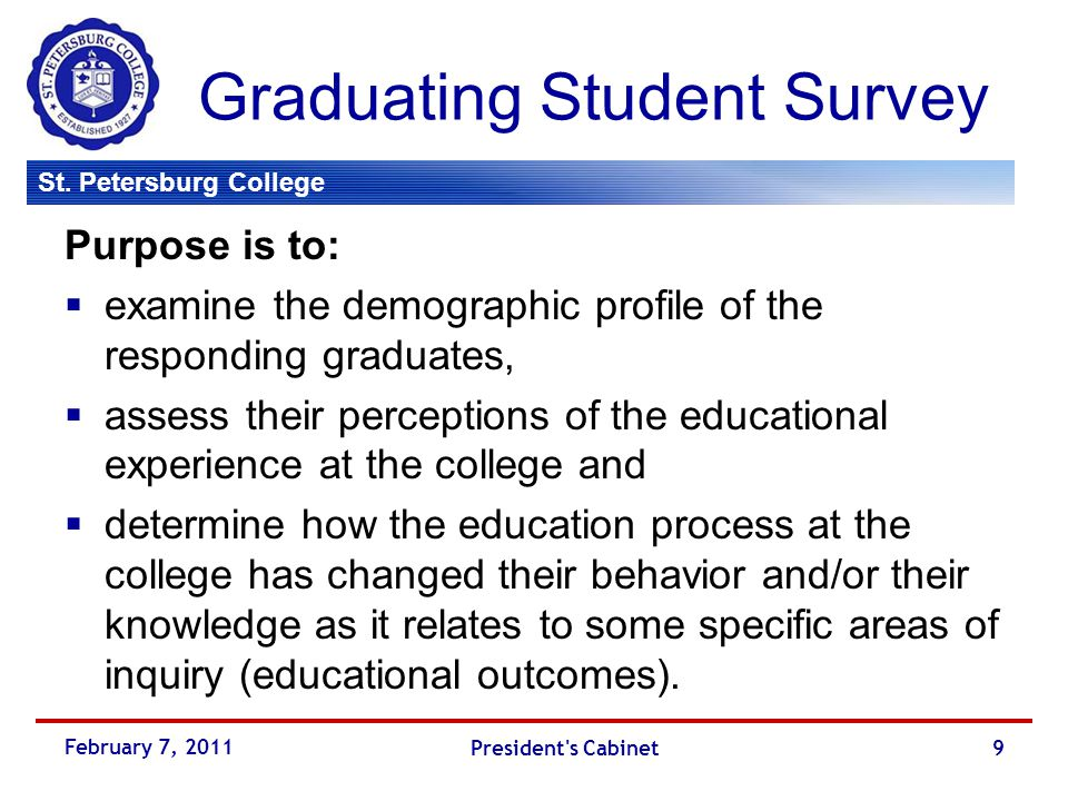 St. Petersburg College Graduating Student Survey Purpose is to:  examine the demographic profile of the responding graduates,  assess their percepti