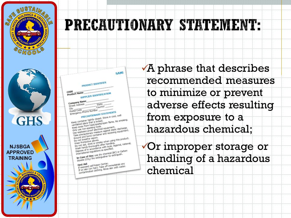 NJSBGA APPROVED TRAINING A phrase that describes recommended measures to minimize or prevent adverse effects resulting from exposure to a hazardous chemical; Or improper storage or handling of a hazardous chemical
