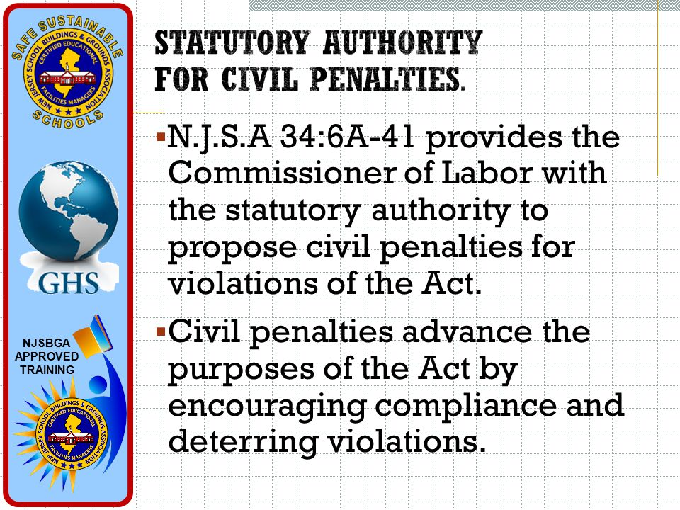 NJSBGA APPROVED TRAINING  N.J.S.A 34:6A-41 provides the Commissioner of Labor with the statutory authority to propose civil penalties for violations of the Act.