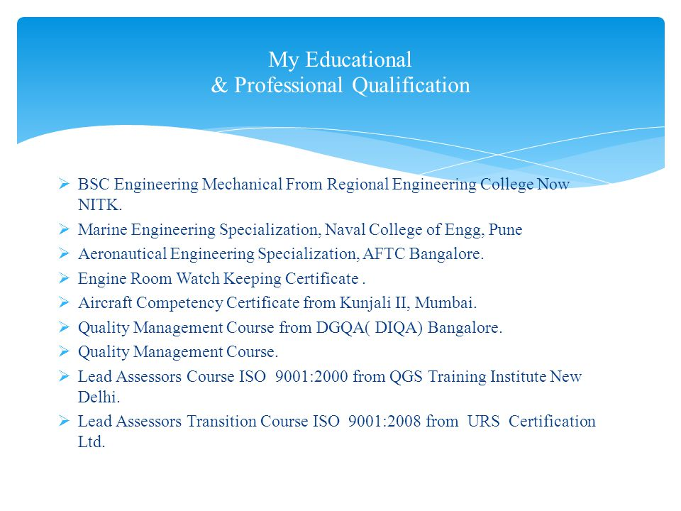  Radiography Testing Course( Level 2 ) from Institute of Material Testing & Evaluation  Standardization and Codification Course, 01 Week from Directorate of Standardization(MOD)  Computer Basic Proficiency Course, 03 Months from INS Tunir Mumbai  Diploma in Computer Science from SSI South Campus New Delhi  Sales and Service Engineering from Kirloskar Pneumatic Company, Hadapsar Ind.