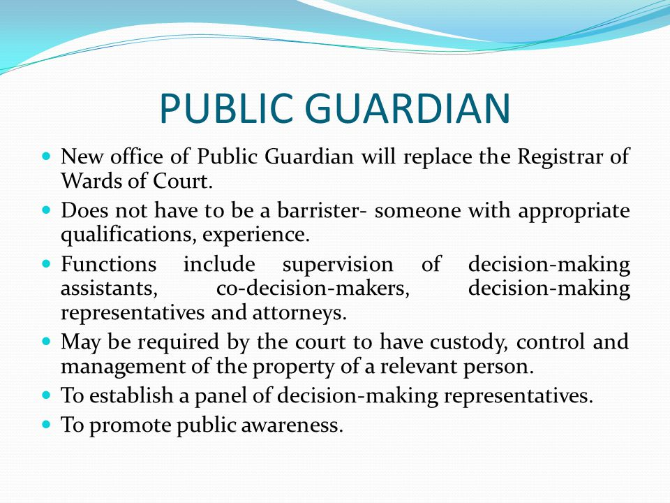 PUBLIC GUARDIAN New office of Public Guardian will replace the Registrar of Wards of Court.