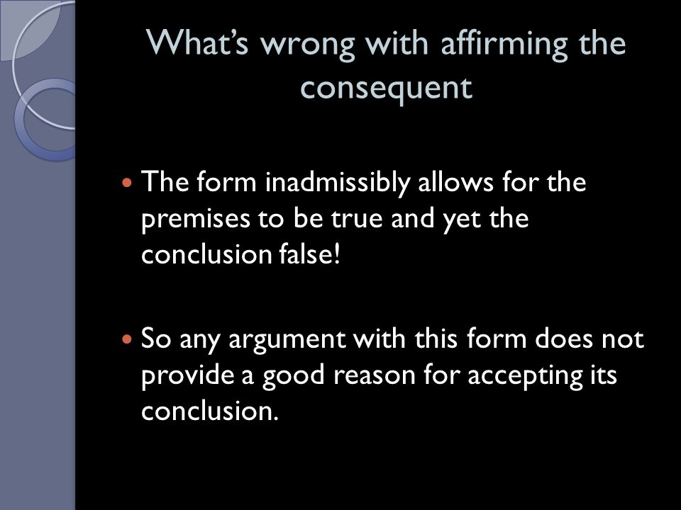 Some Invalid Argument Forms Some Invalid Argument Forms Affirming the Consequent ◦ If p, then q. ◦ q. ◦ Therefore, p. 1. If Houston is the capital of