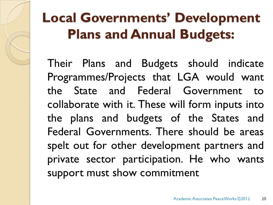 Local Governments' Development Plans and Annual Budgets: Their Plans and Budgets should indicate Programmes/Projects that LGA would want the State and Federal Government to collaborate with it.