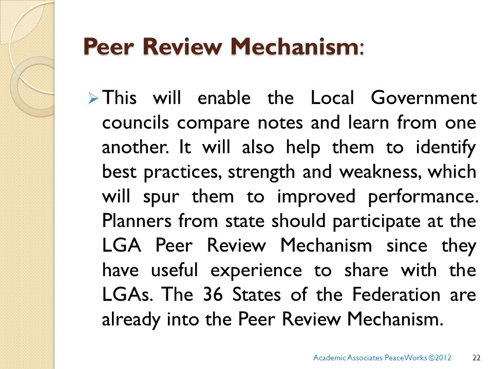 Peer Review Mechanism:  This will enable the Local Government councils compare notes and learn from one another.