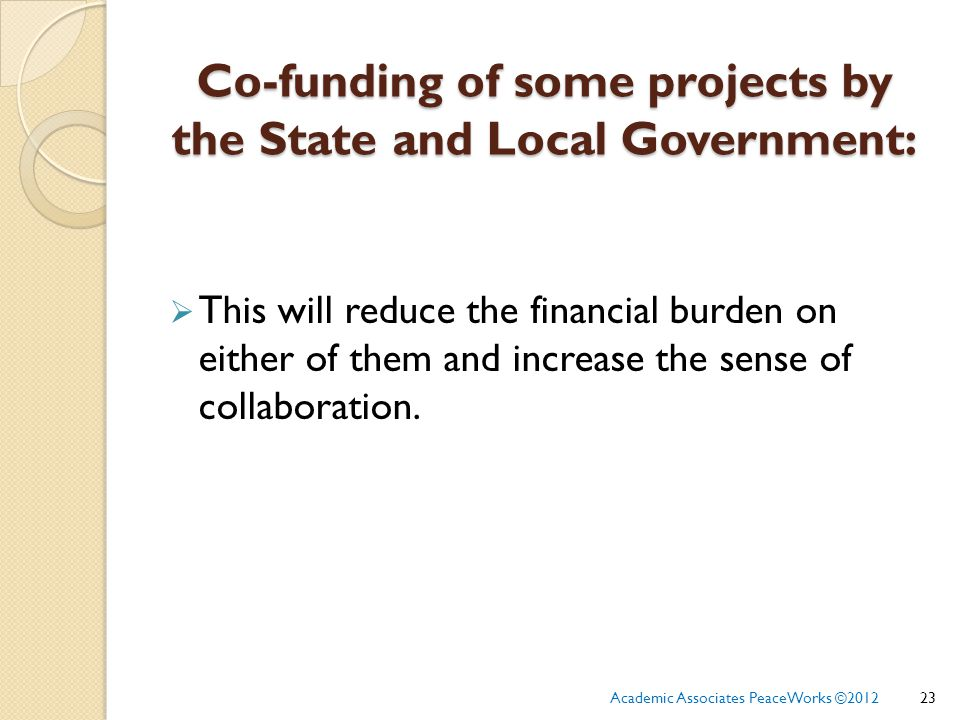Co-funding of some projects by the State and Local Government:  This will reduce the financial burden on either of them and increase the sense of collaboration.