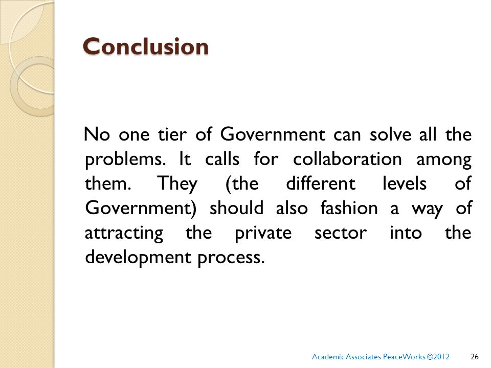 Conclusion No one tier of Government can solve all the problems.