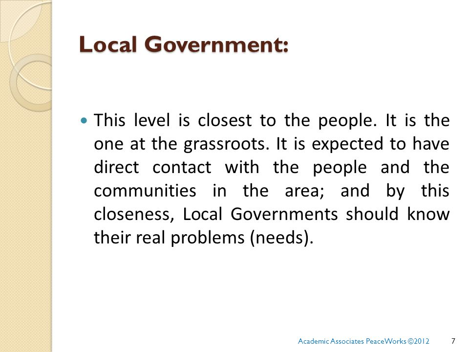 Local Government: This level is closest to the people.