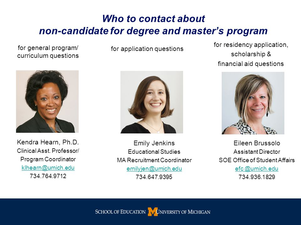 Who to contact about non-candidate for degree and master's program for general program/ curriculum questions Kendra Hearn, Ph.D.