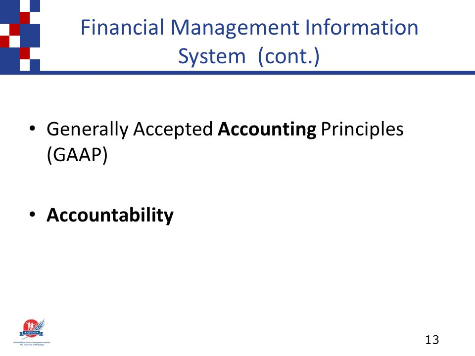 Financial Management Information System (cont.) Generally Accepted Accounting Principles (GAAP) Accountability 13