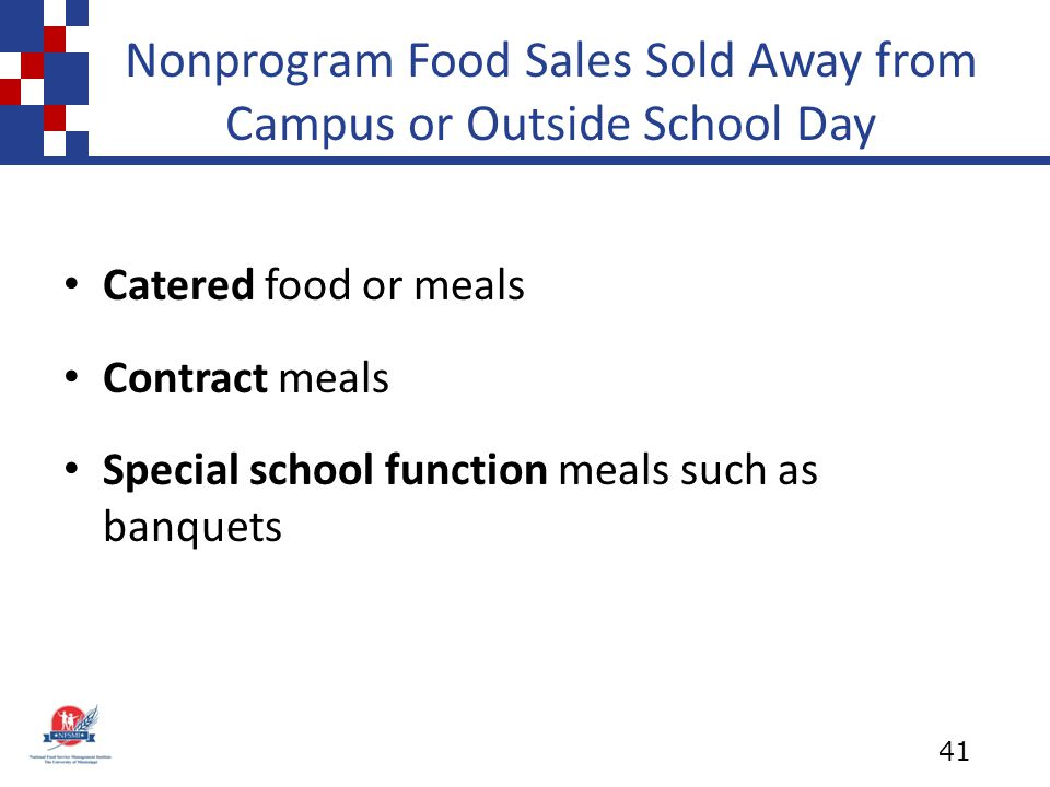 Nonprogram Food Sales Sold Away from Campus or Outside School Day Catered food or meals Contract meals Special school function meals such as banquets 41