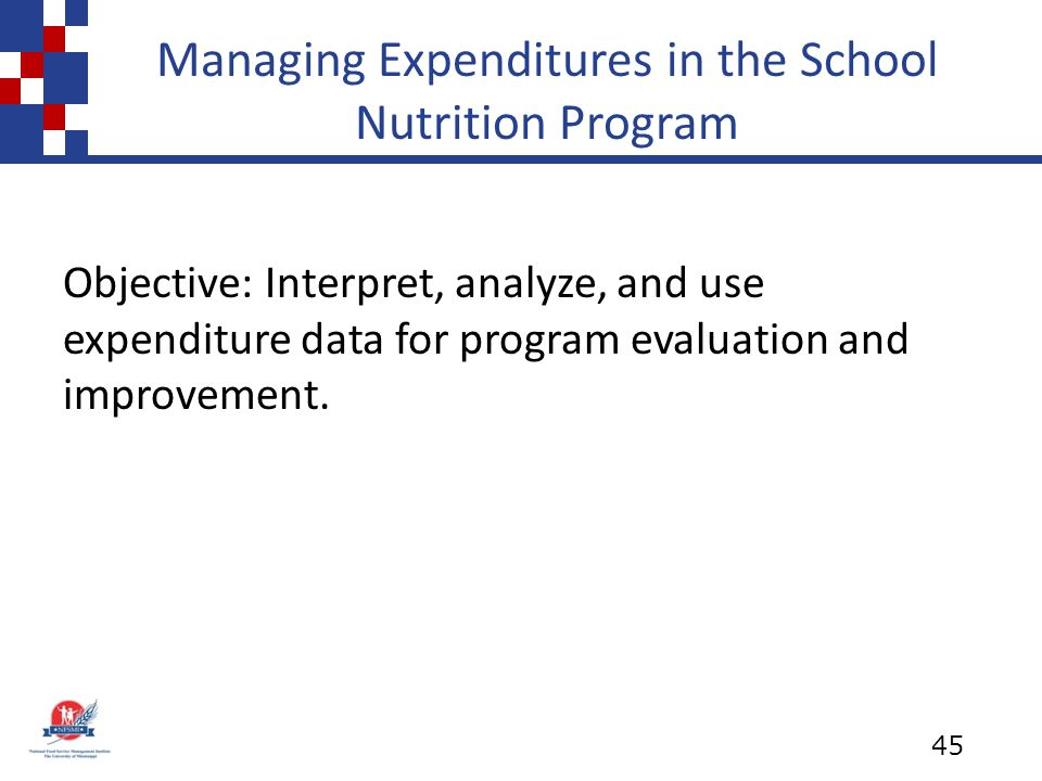 Managing Expenditures in the School Nutrition Program Objective: Interpret, analyze, and use expenditure data for program evaluation and improvement.