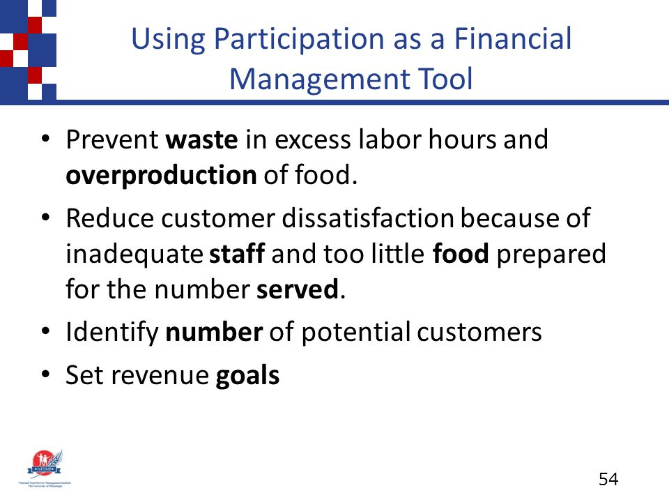 Using Participation as a Financial Management Tool Prevent waste in excess labor hours and overproduction of food.