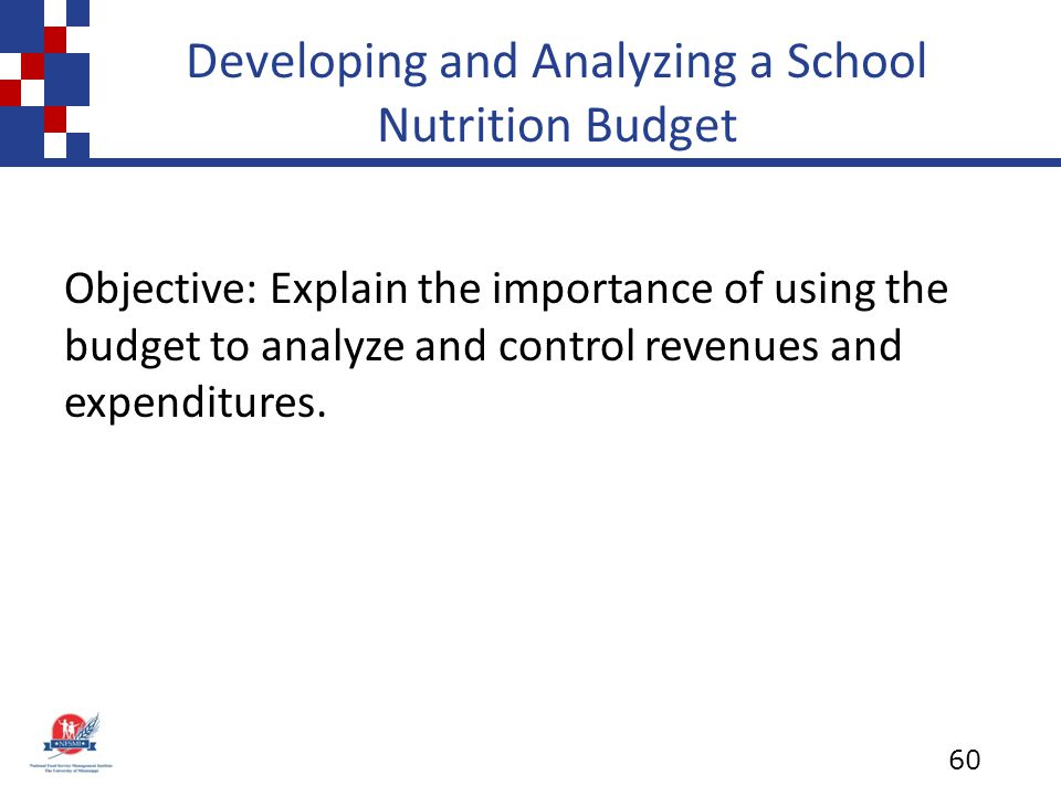 Developing and Analyzing a School Nutrition Budget Objective: Explain the importance of using the budget to analyze and control revenues and expenditures.