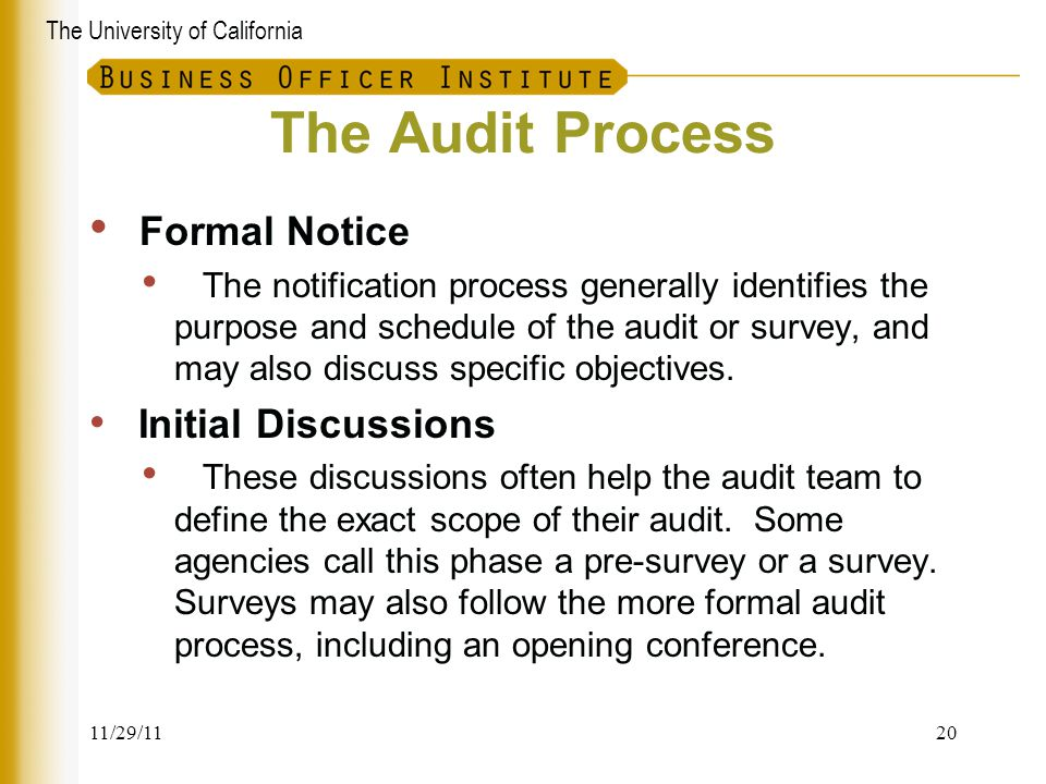 The University of California The Audit Process Formal Notice The notification process generally identifies the purpose and schedule of the audit or su