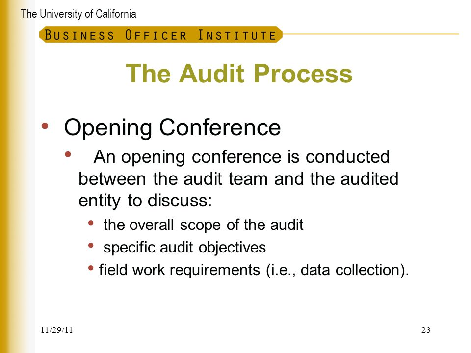 The University of California The Audit Process Opening Conference An opening conference is conducted between the audit team and the audited entity to
