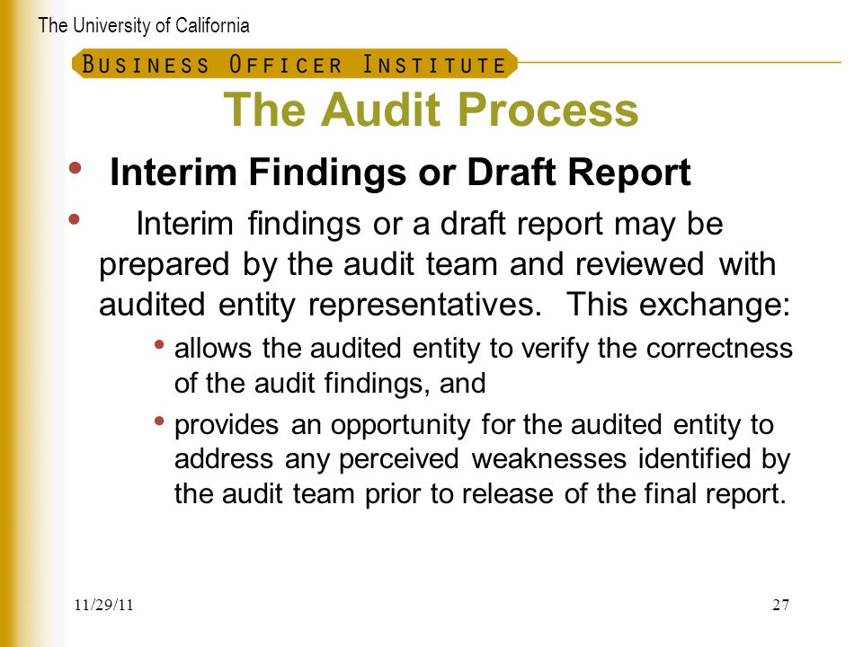The University of California The Audit Process Interim Findings or Draft Report Interim findings or a draft report may be prepared by the audit team a