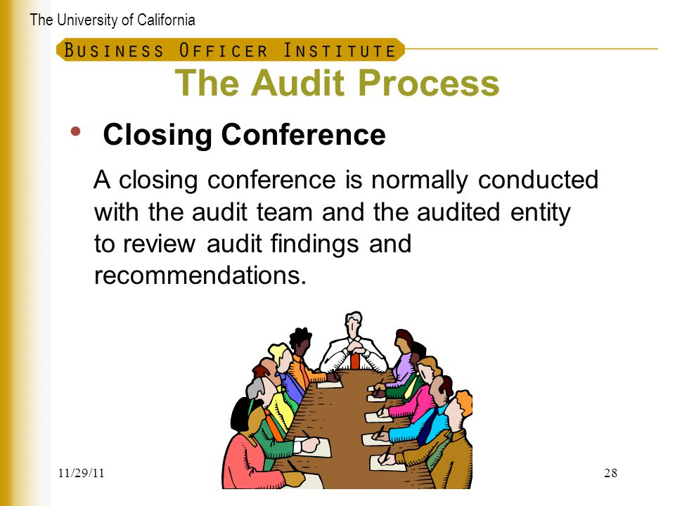 The University of California The Audit Process Closing Conference A closing conference is normally conducted with the audit team and the audited entit