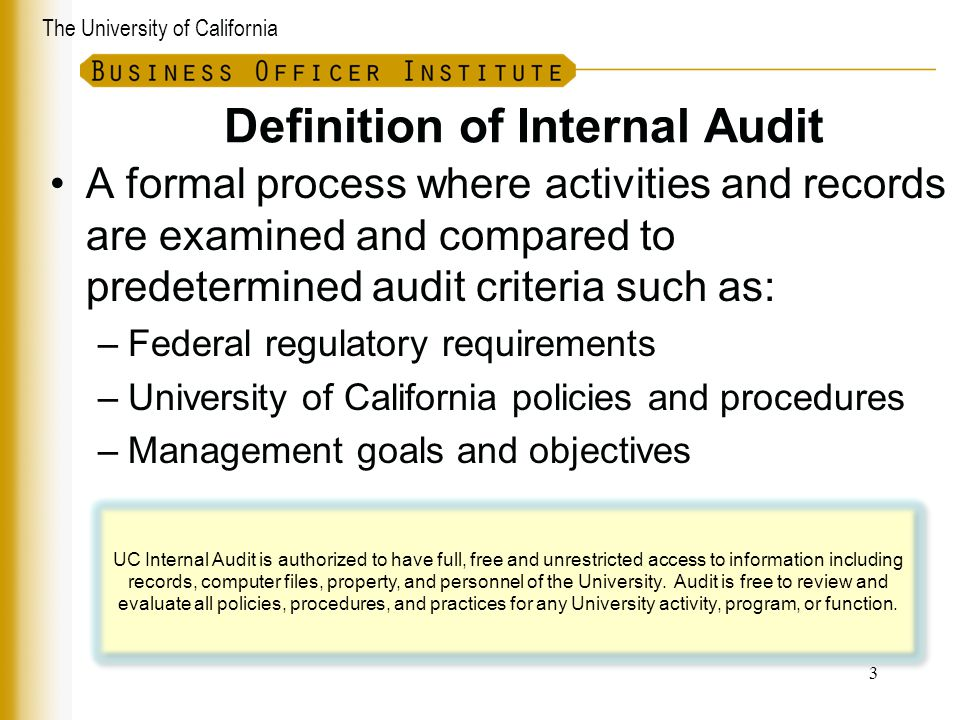 The University of California Definition of Internal Audit A formal process where activities and records are examined and compared to predetermined aud