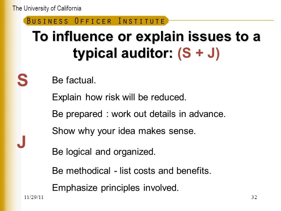 The University of California To influence or explain issues to a typical auditor: To influence or explain issues to a typical auditor: (S + J) Be fact