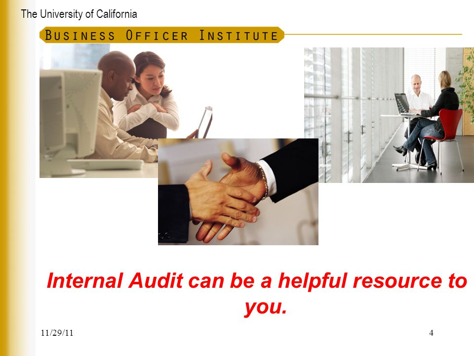 The University of California Internal Audit can be a helpful resource to you. 11/29/114