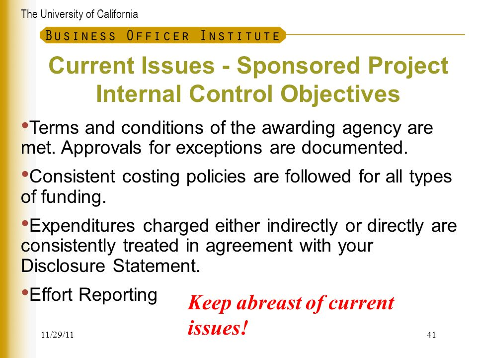 The University of California Current Issues - Sponsored Project Internal Control Objectives Terms and conditions of the awarding agency are met. Appro