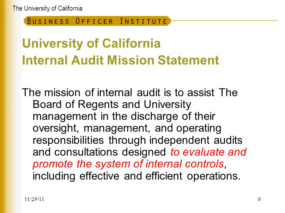 The University of California University of California Internal Audit Mission Statement The mission of internal audit is to assist The Board of Regents