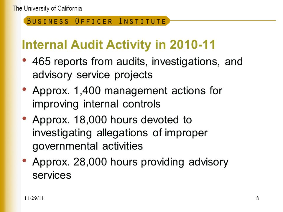 The University of California Internal Audit Activity in 2010-11 465 reports from audits, investigations, and advisory service projects Approx. 1,400 m